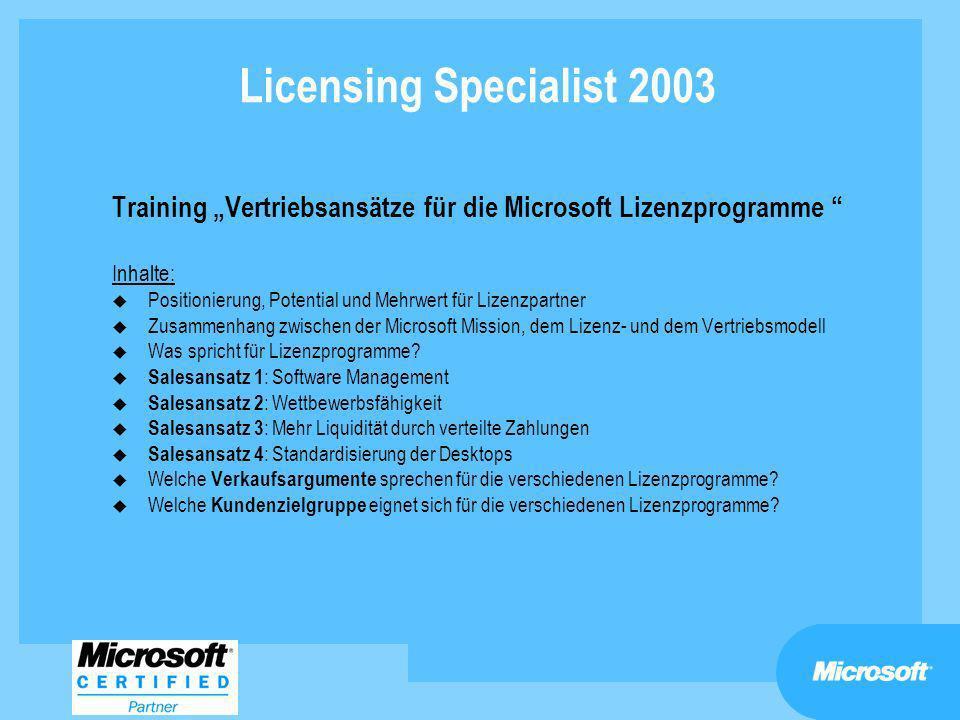 Licensing Specialist 2003 Training Vertriebsansätze für die Microsoft Lizenzprogramme Inhalte: u Positionierung, Potential und Mehrwert für Lizenzpart