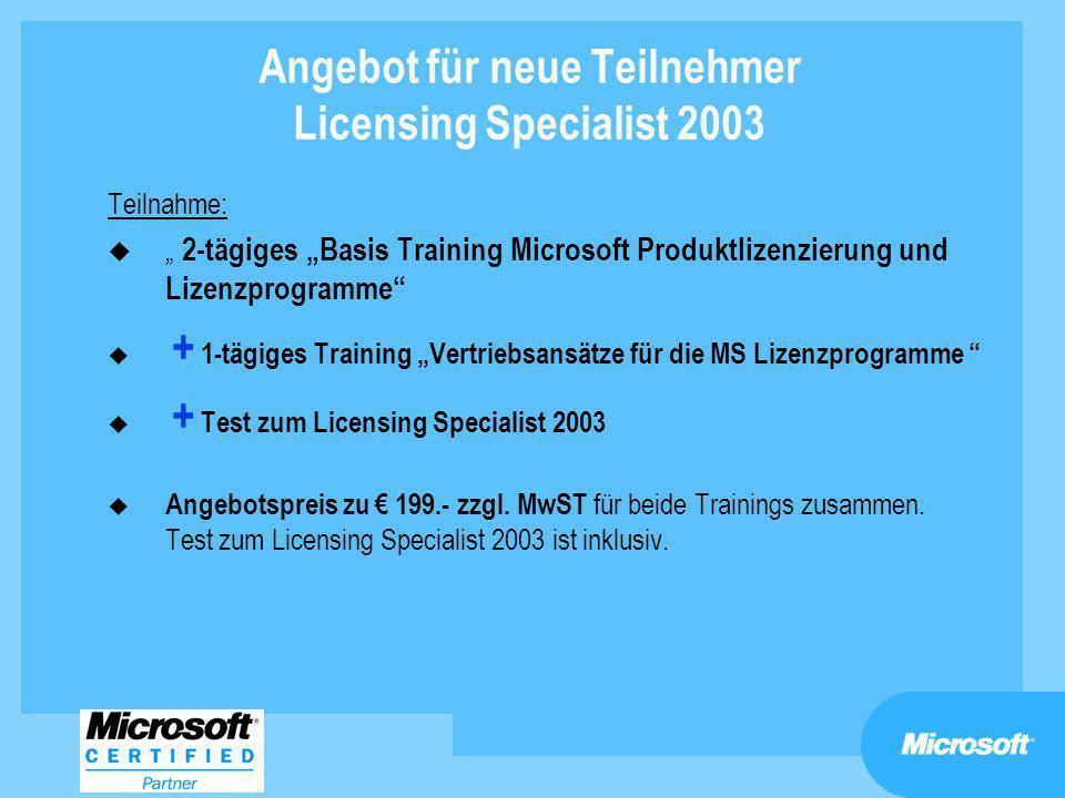 Angebot für neue Teilnehmer Licensing Specialist 2003 Teilnahme: u 2-tägiges Basis Training Microsoft Produktlizenzierung und Lizenzprogramme u + 1-tä