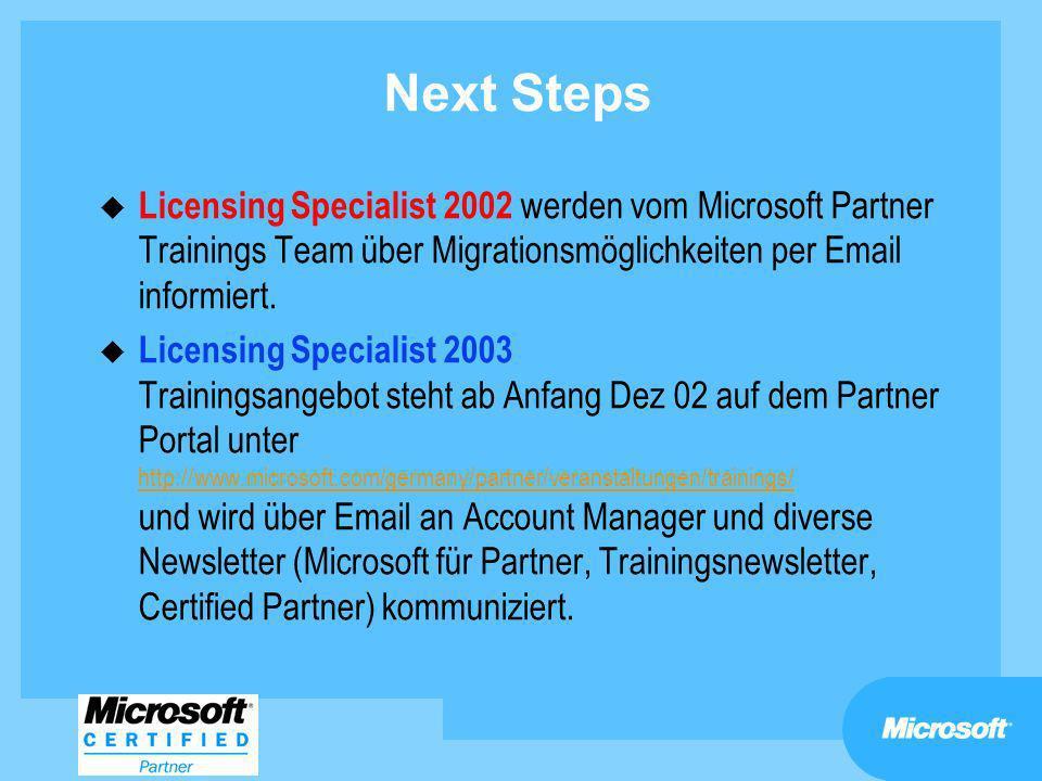 Next Steps u Licensing Specialist 2002 werden vom Microsoft Partner Trainings Team über Migrationsmöglichkeiten per Email informiert. u Licensing Spec