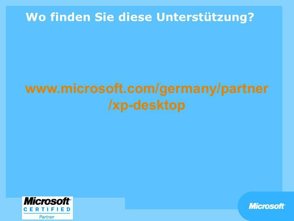 Wo finden Sie diese Unterstützung? www.microsoft.com/germany/partner /xp-desktop