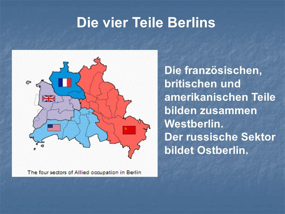Die vier Teile Berlins Die französischen, britischen und amerikanischen Teile bilden zusammen Westberlin. Der russische Sektor bildet Ostberlin.