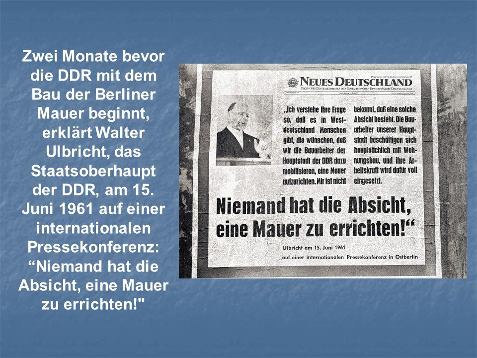 Zwei Monate bevor die DDR mit dem Bau der Berliner Mauer beginnt, erklärt Walter Ulbricht, das Staatsoberhaupt der DDR, am 15. Juni 1961 auf einer int