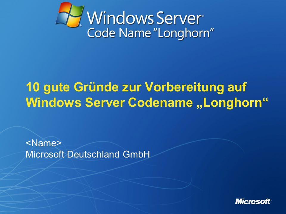 10 gute Gründe zur Vorbereitung auf Windows Server Codename Longhorn Microsoft Deutschland GmbH