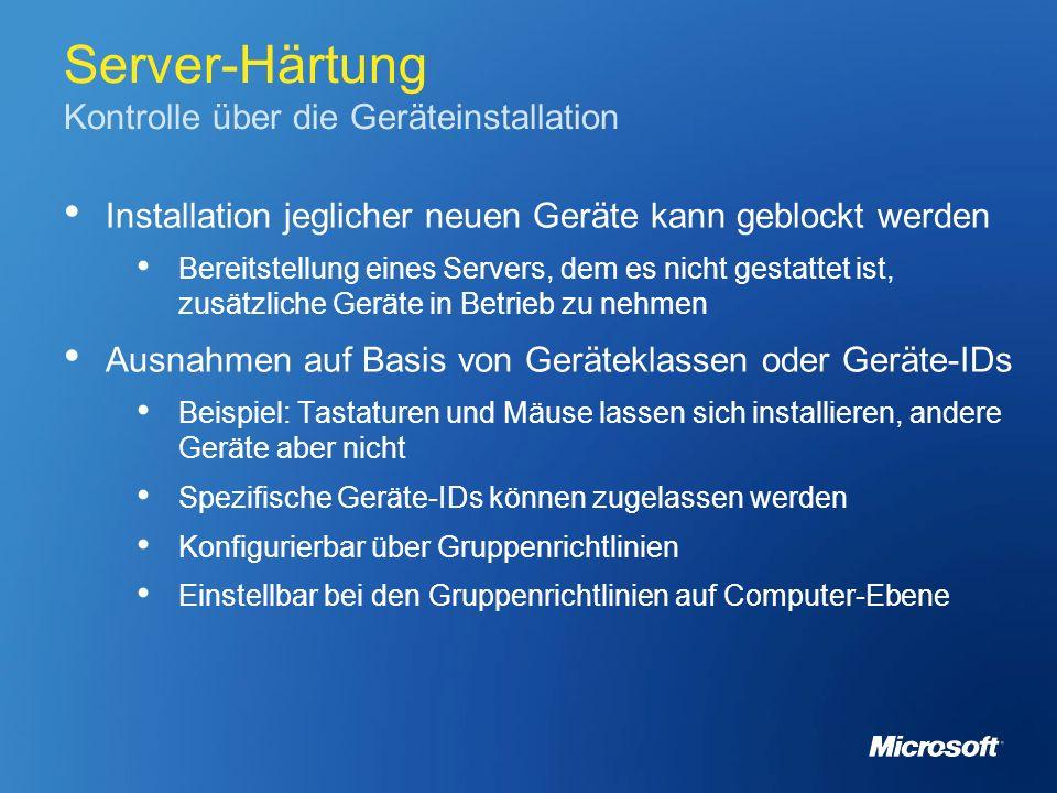 Server-Härtung Kontrolle über die Geräteinstallation Installation jeglicher neuen Geräte kann geblockt werden Bereitstellung eines Servers, dem es nic