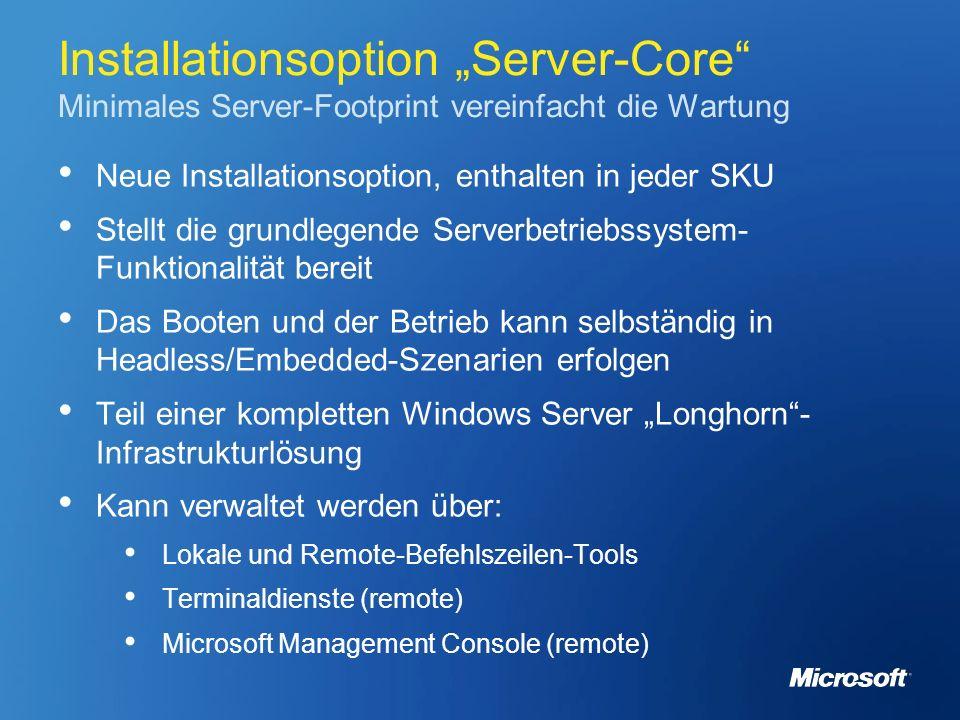 Installationsoption Server-Core Minimales Server-Footprint vereinfacht die Wartung Neue Installationsoption, enthalten in jeder SKU Stellt die grundle