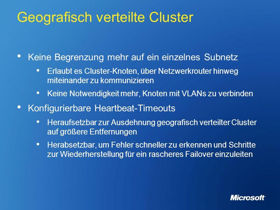 Geografisch verteilte Cluster Keine Begrenzung mehr auf ein einzelnes Subnetz Erlaubt es Cluster-Knoten, über Netzwerkrouter hinweg miteinander zu kom