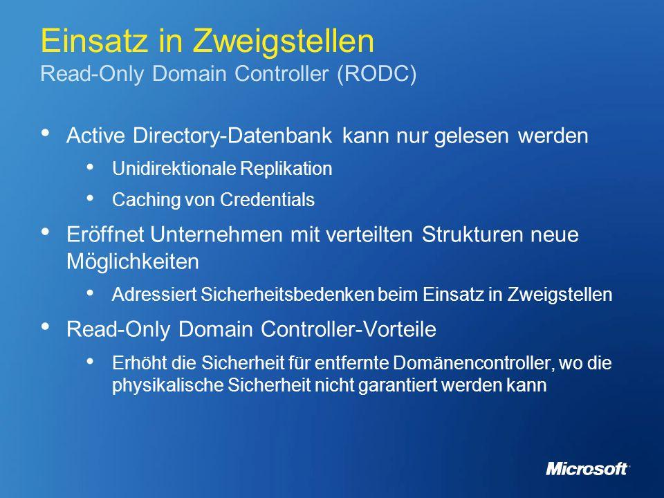 Einsatz in Zweigstellen Read-Only Domain Controller (RODC) Active Directory-Datenbank kann nur gelesen werden Unidirektionale Replikation Caching von