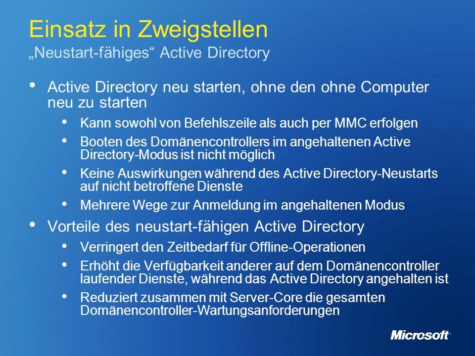 Einsatz in Zweigstellen Neustart-fähiges Active Directory Active Directory neu starten, ohne den ohne Computer neu zu starten Kann sowohl von Befehlsz