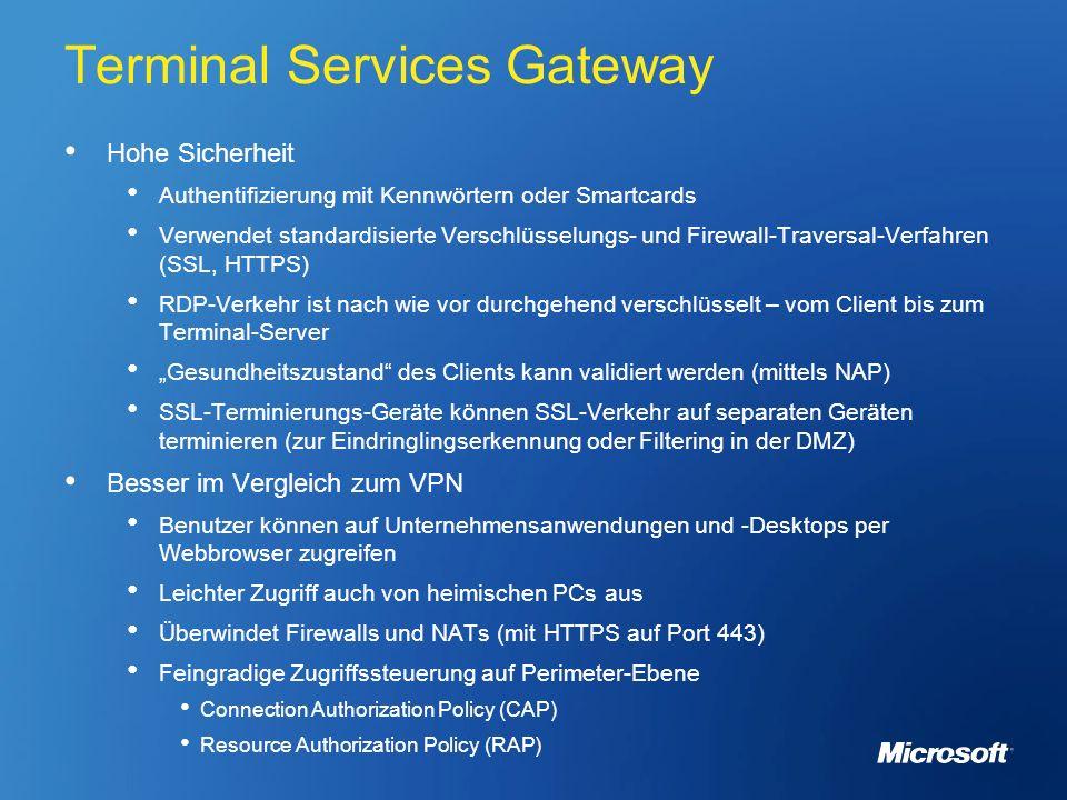 Terminal Services Gateway Hohe Sicherheit Authentifizierung mit Kennwörtern oder Smartcards Verwendet standardisierte Verschlüsselungs- und Firewall-T