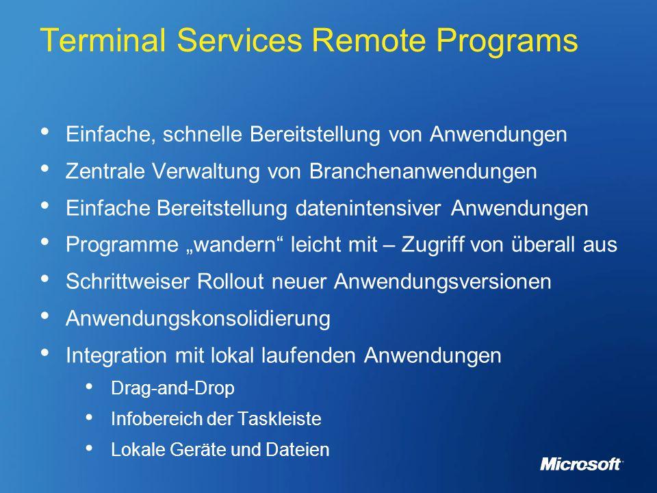 Terminal Services Remote Programs Einfache, schnelle Bereitstellung von Anwendungen Zentrale Verwaltung von Branchenanwendungen Einfache Bereitstellun