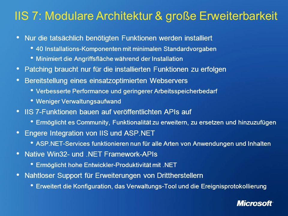IIS 7: Modulare Architektur & große Erweiterbarkeit Nur die tatsächlich benötigten Funktionen werden installiert 40 Installations-Komponenten mit mini