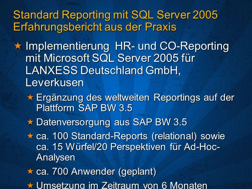 Standard Reporting mit SQL Server 2005 Erfahrungsbericht aus der Praxis Implementierung HR- und CO-Reporting mit Microsoft SQL Server 2005 für LANXESS