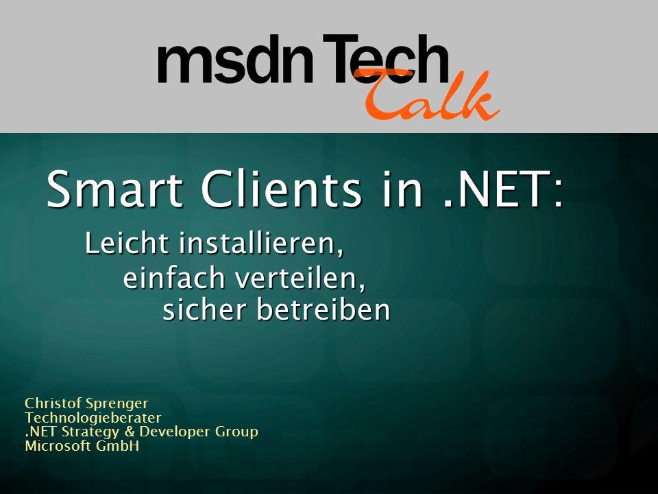 Smart Clients in.NET: Leicht installieren, einfach verteilen, sicher betreiben Christof Sprenger Technologieberater.NET Strategy & Developer Group Microsoft GmbH