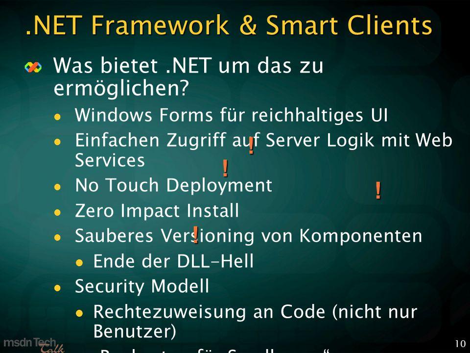 10.NET Framework & Smart Clients Was bietet.NET um das zu ermöglichen? Windows Forms für reichhaltiges UI Einfachen Zugriff auf Server Logik mit Web S