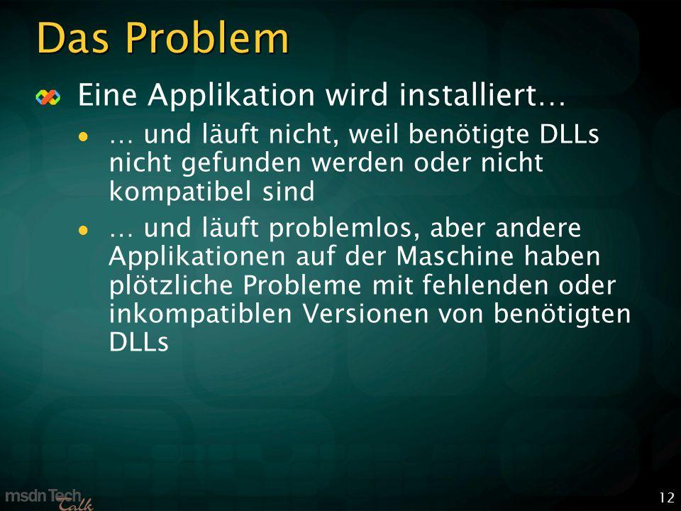 12 Das Problem Eine Applikation wird installiert… … und läuft nicht, weil benötigte DLLs nicht gefunden werden oder nicht kompatibel sind … und läuft problemlos, aber andere Applikationen auf der Maschine haben plötzliche Probleme mit fehlenden oder inkompatiblen Versionen von benötigten DLLs
