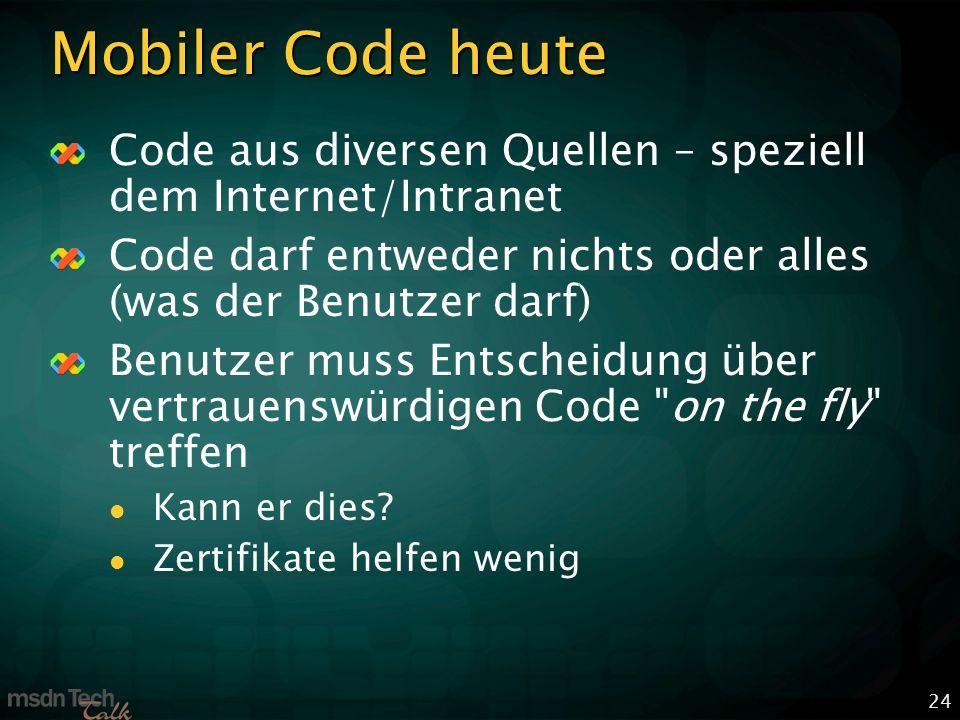 24 Mobiler Code heute Code aus diversen Quellen – speziell dem Internet/Intranet Code darf entweder nichts oder alles (was der Benutzer darf) Benutzer muss Entscheidung über vertrauenswürdigen Code on the fly treffen Kann er dies.