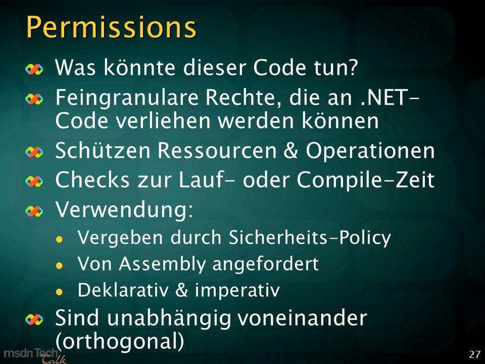 27 Permissions Was könnte dieser Code tun? Feingranulare Rechte, die an.NET- Code verliehen werden können Schützen Ressourcen & Operationen Checks zur