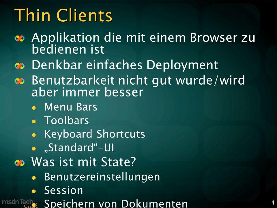 4 Thin Clients Applikation die mit einem Browser zu bedienen ist Denkbar einfaches Deployment Benutzbarkeit nicht gut wurde/wird aber immer besser Menu Bars Toolbars Keyboard Shortcuts Standard-UI Was ist mit State.