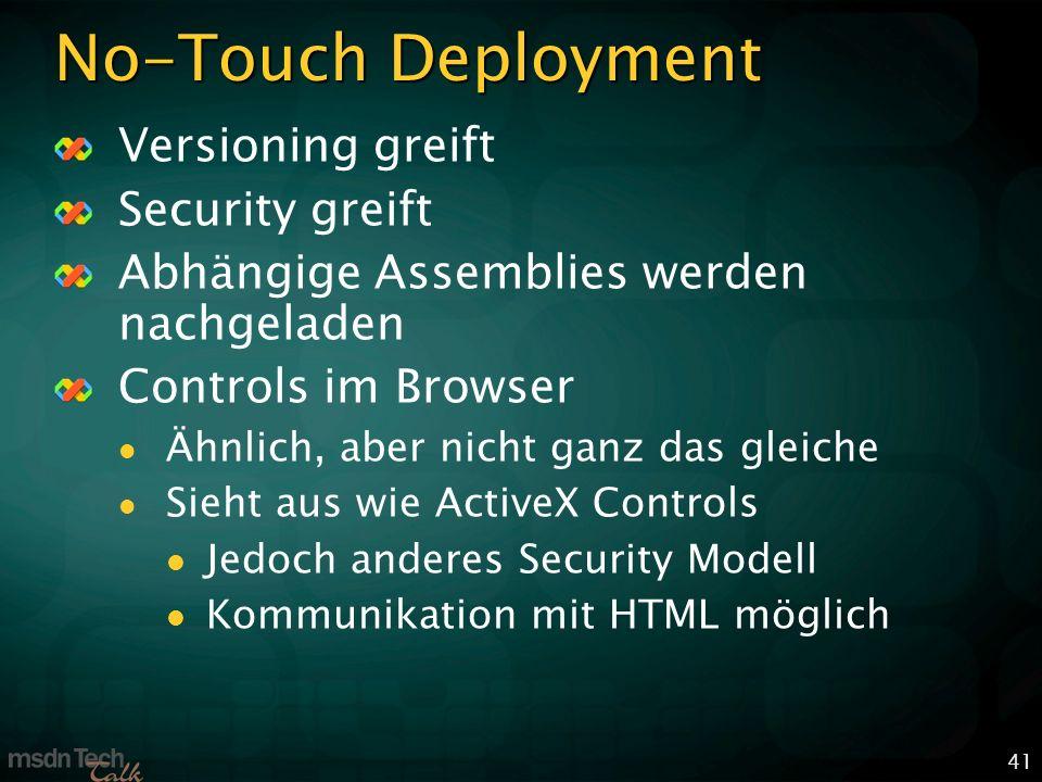 41 No-Touch Deployment Versioning greift Security greift Abhängige Assemblies werden nachgeladen Controls im Browser Ähnlich, aber nicht ganz das gleiche Sieht aus wie ActiveX Controls Jedoch anderes Security Modell Kommunikation mit HTML möglich