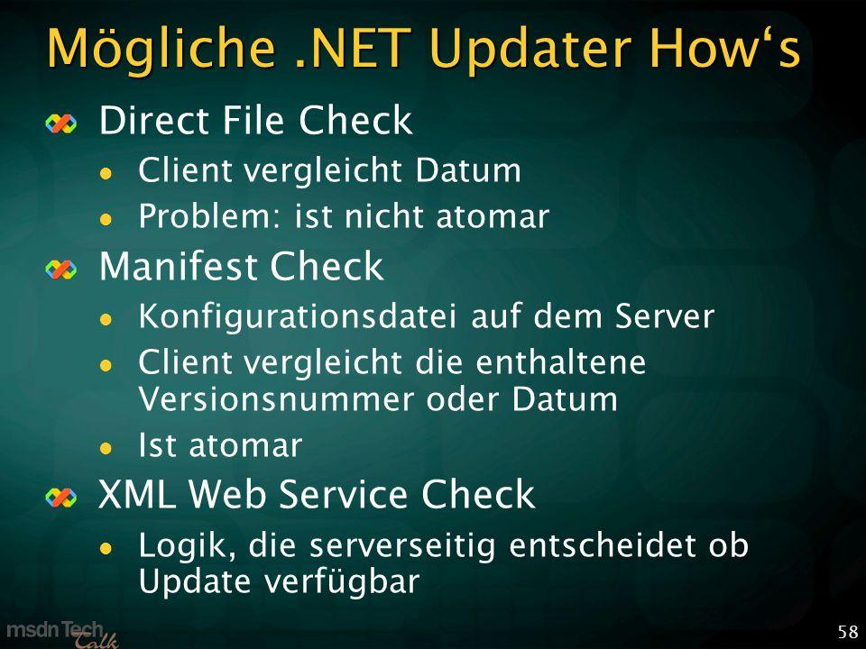 58 Mögliche.NET Updater Hows Direct File Check Client vergleicht Datum Problem: ist nicht atomar Manifest Check Konfigurationsdatei auf dem Server Client vergleicht die enthaltene Versionsnummer oder Datum Ist atomar XML Web Service Check Logik, die serverseitig entscheidet ob Update verfügbar