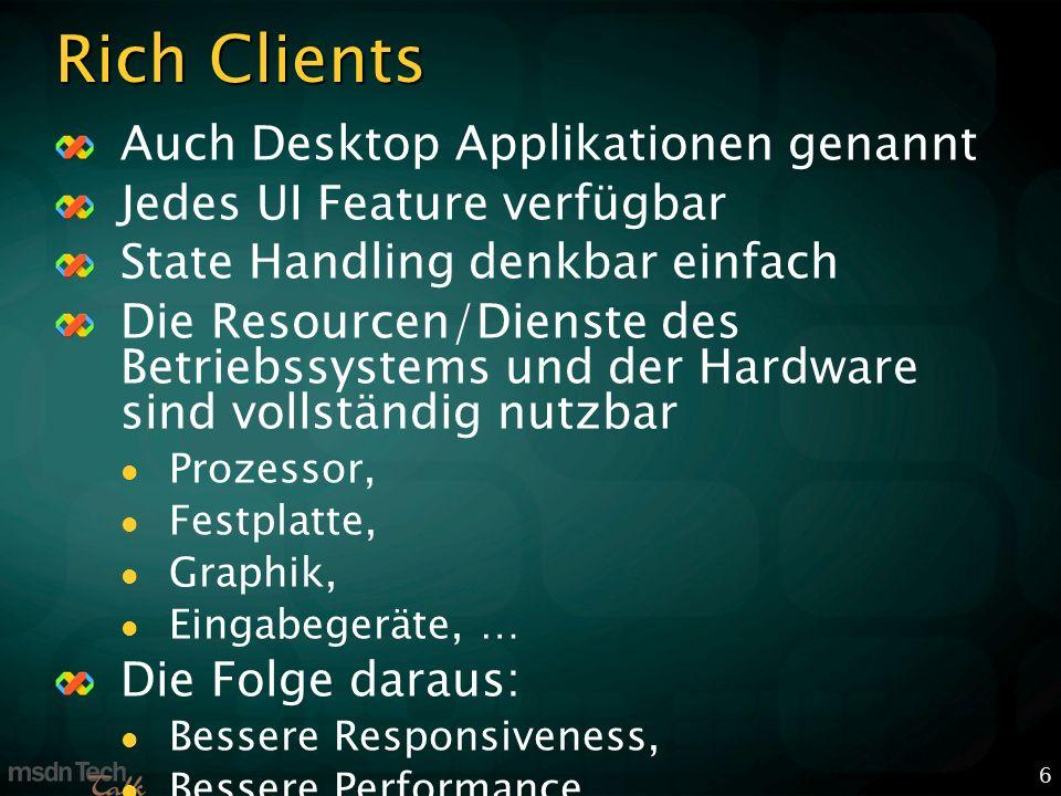 6 Rich Clients Auch Desktop Applikationen genannt Jedes UI Feature verfügbar State Handling denkbar einfach Die Resourcen/Dienste des Betriebssystems
