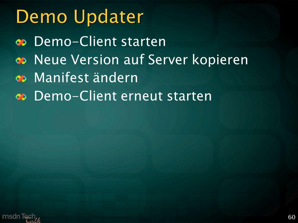 60 Demo Updater Demo-Client starten Neue Version auf Server kopieren Manifest ändern Demo-Client erneut starten