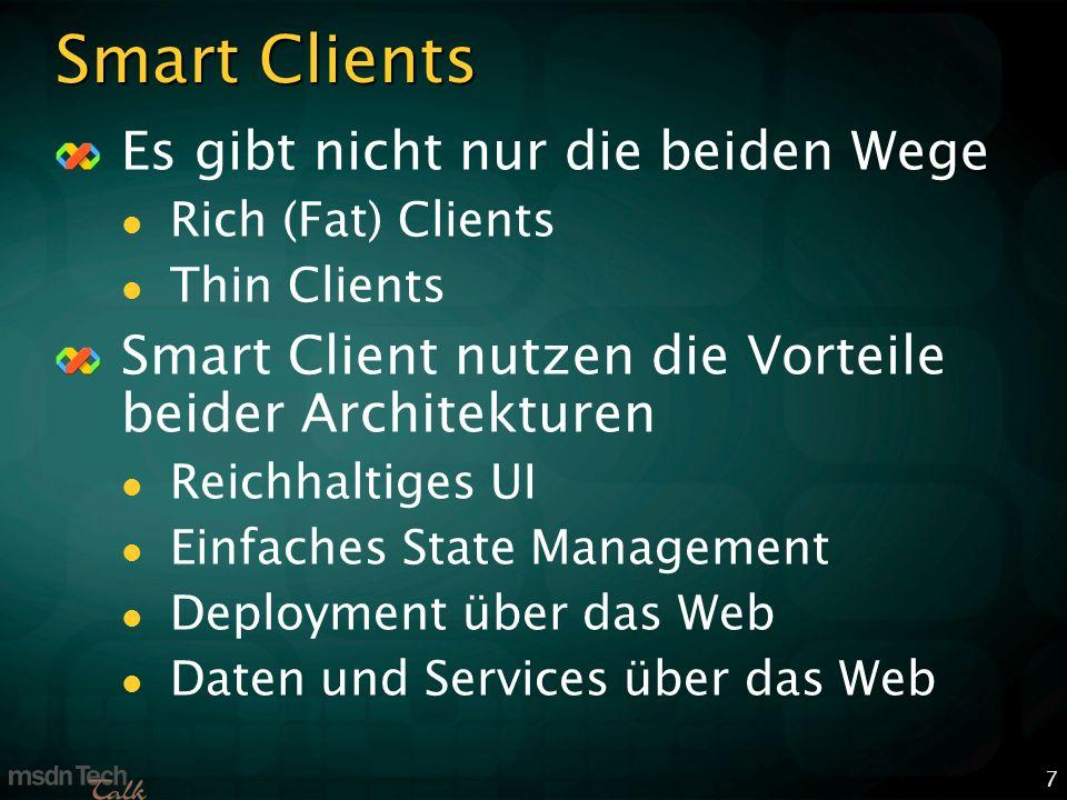 7 Smart Clients Es gibt nicht nur die beiden Wege Rich (Fat) Clients Thin Clients Smart Client nutzen die Vorteile beider Architekturen Reichhaltiges UI Einfaches State Management Deployment über das Web Daten und Services über das Web