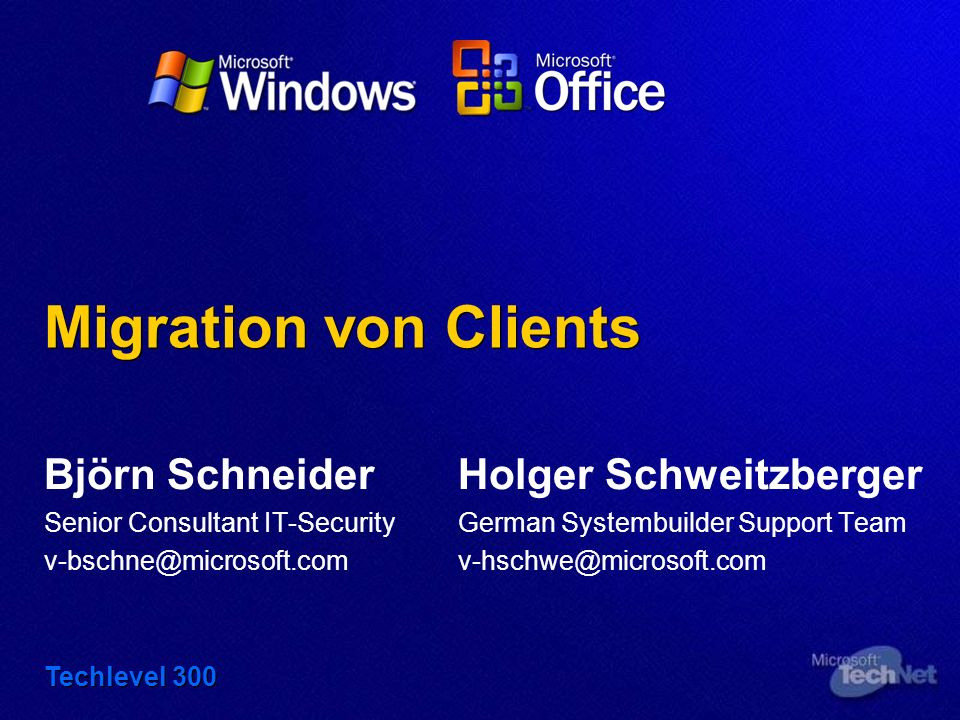 Migration von Clients Björn SchneiderHolger Schweitzberger Senior Consultant IT-SecurityGerman Systembuilder Support Team v-bschne@microsoft.comv-hsch