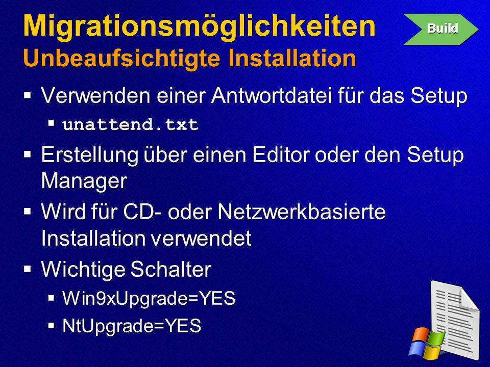 Migrationsmöglichkeiten Unbeaufsichtigte Installation Verwenden einer Antwortdatei für das Setup unattend.txt Erstellung über einen Editor oder den Se