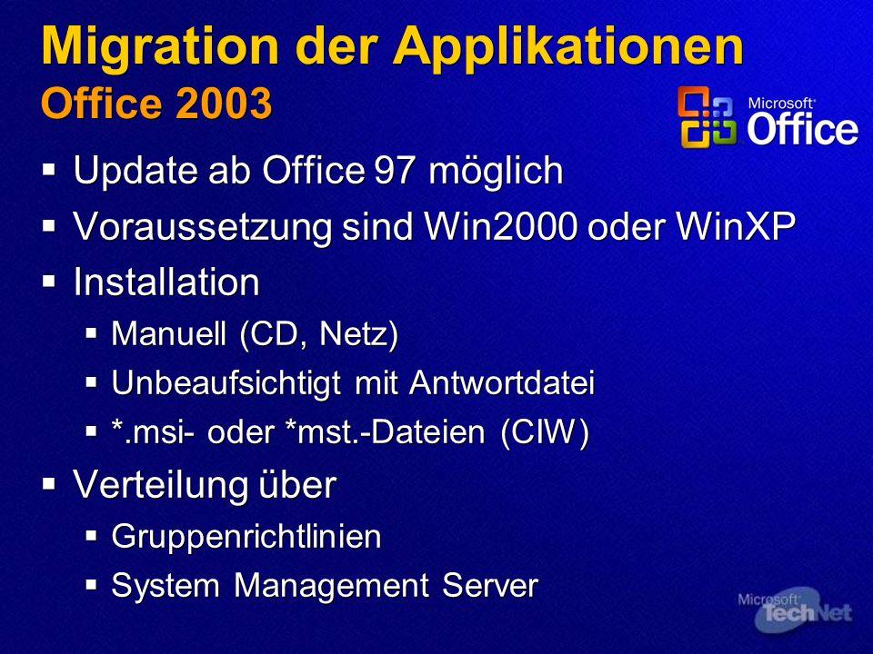 Migration der Applikationen Office 2003 Update ab Office 97 möglich Voraussetzung sind Win2000 oder WinXP Installation Manuell (CD, Netz) Unbeaufsicht