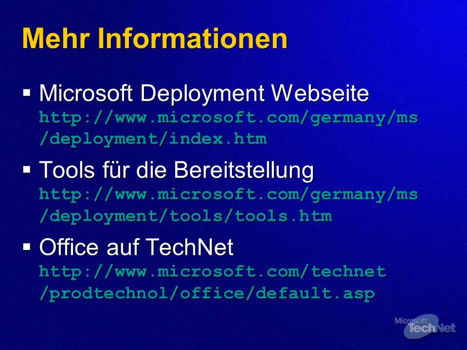 Mehr Informationen Microsoft Deployment Webseite http://www.microsoft.com/germany/ms /deployment/index.htm Tools für die Bereitstellung http://www.mic