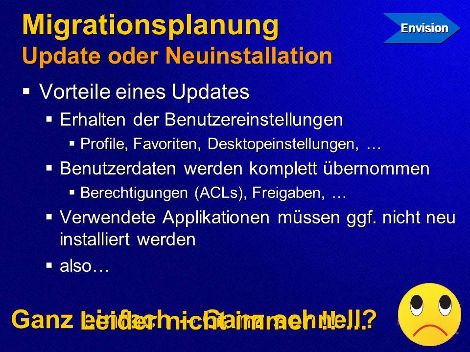 Migrationsplanung Update oder Neuinstallation Vorteile eines Updates Erhalten der Benutzereinstellungen Profile, Favoriten, Desktopeinstellungen, … Be