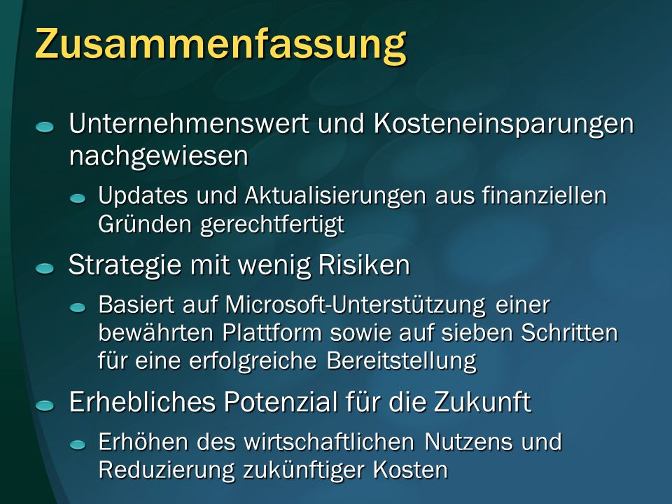 Zusammenfassung Unternehmenswert und Kosteneinsparungen nachgewiesen Updates und Aktualisierungen aus finanziellen Gründen gerechtfertigt Strategie mi