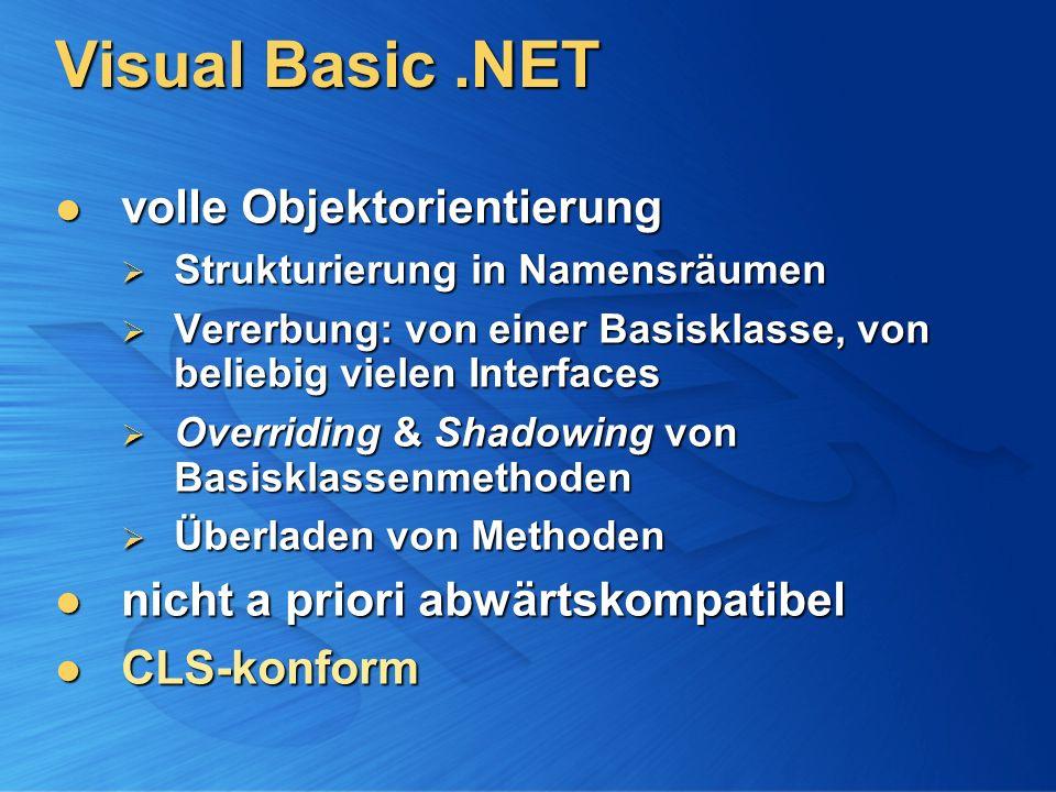 Visual Basic.NET volle Objektorientierung volle Objektorientierung Strukturierung in Namensräumen Strukturierung in Namensräumen Vererbung: von einer