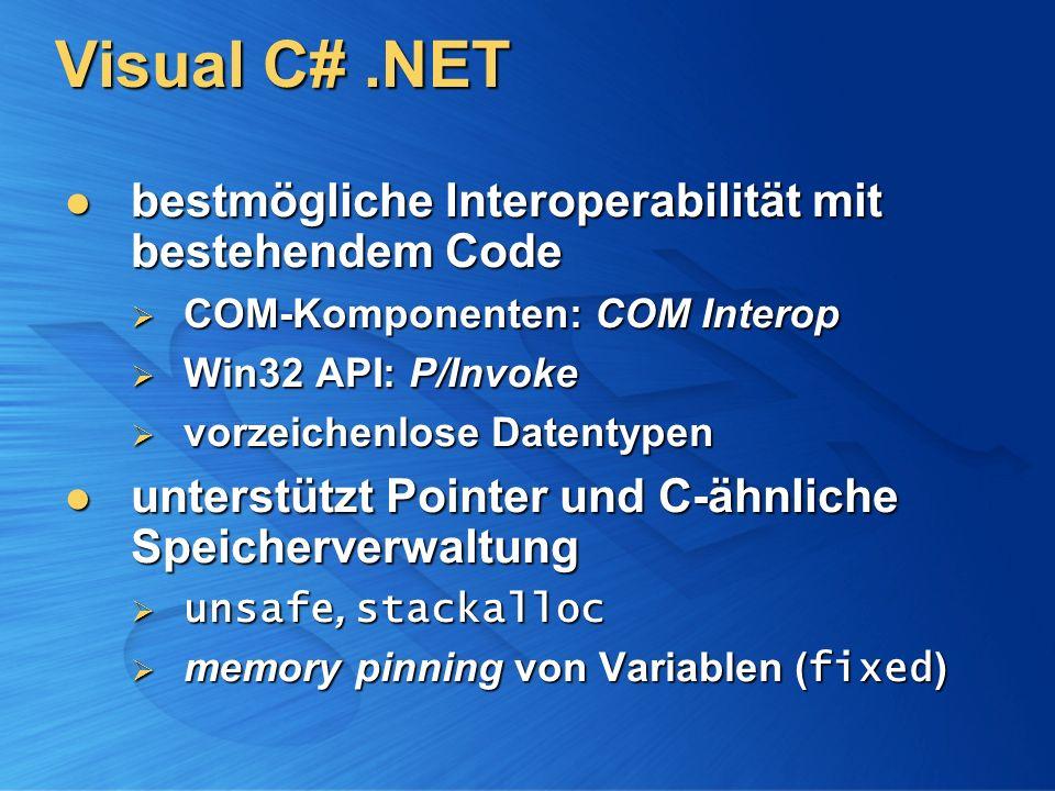 Visual C#.NET bestmögliche Interoperabilität mit bestehendem Code bestmögliche Interoperabilität mit bestehendem Code COM-Komponenten: COM Interop COM