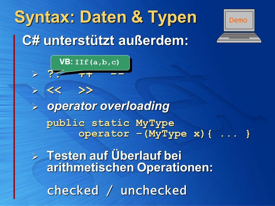C# unterstützt außerdem: C# unterstützt außerdem: ?: ++ -- ?: ++ -- > > operator overloading public static MyType operator –(MyType x){... } operator