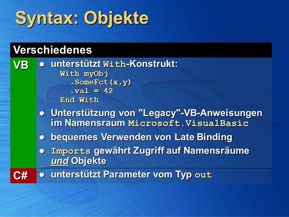 Syntax: Objekte Verschiedenes VB unterstützt With -Konstrukt: With myObj.SomeFct(x,y).val = 42 End With unterstützt With -Konstrukt: With myObj.SomeFc