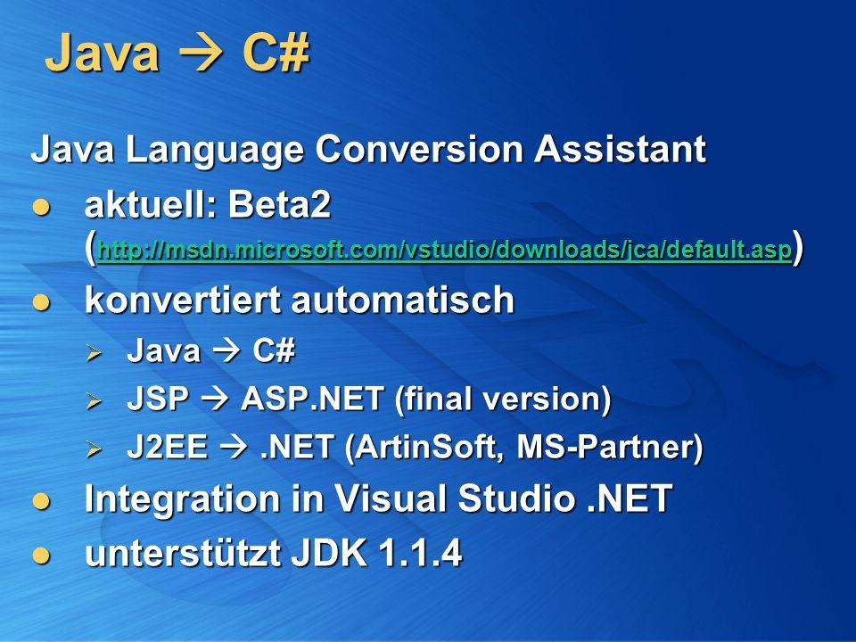 Java C# Java Language Conversion Assistant aktuell: Beta2 ( http://msdn.microsoft.com/vstudio/downloads/jca/default.asp ) aktuell: Beta2 ( http://msdn