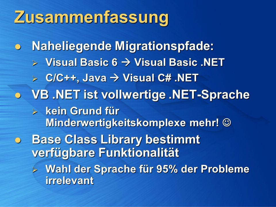Zusammenfassung Naheliegende Migrationspfade: Naheliegende Migrationspfade: Visual Basic 6 Visual Basic.NET Visual Basic 6 Visual Basic.NET C/C++, Jav