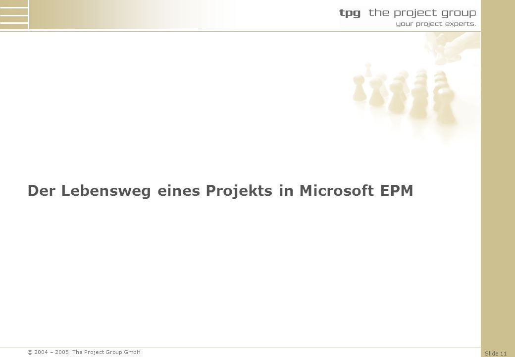 © 2004 – 2005 The Project Group GmbH Slide 11 Der Lebensweg eines Projekts in Microsoft EPM