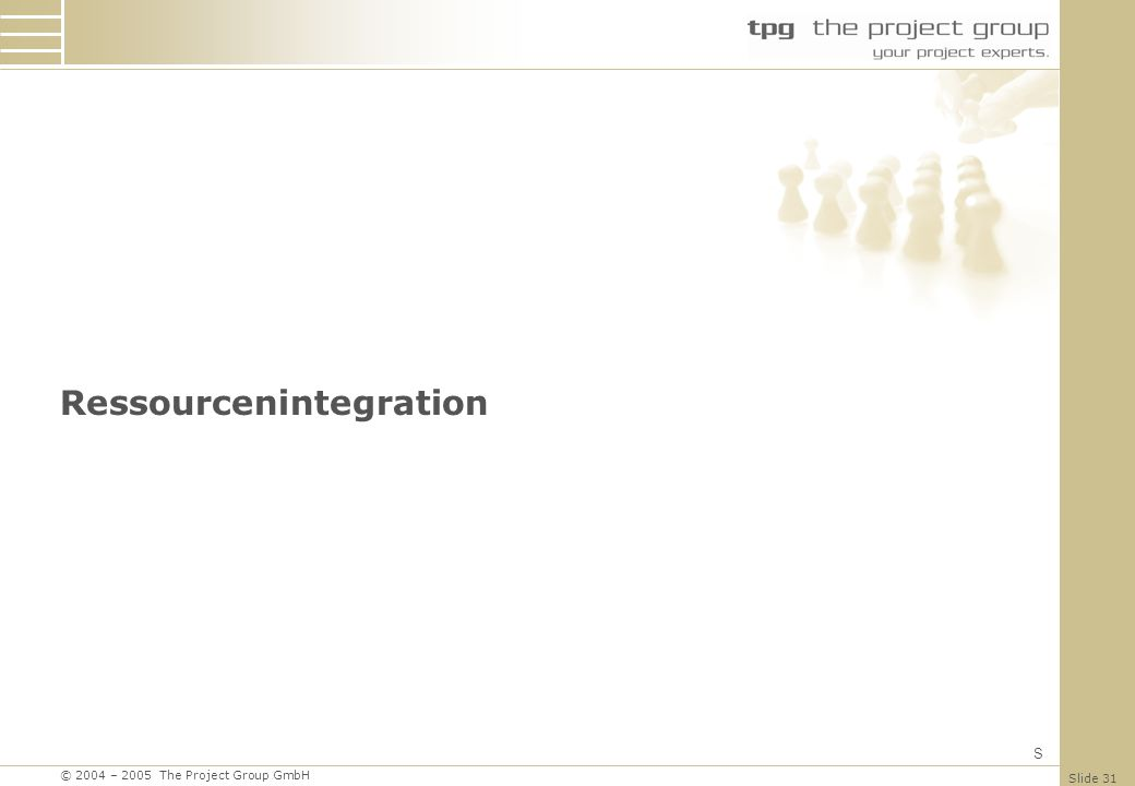 © 2004 – 2005 The Project Group GmbH Slide 31 Ressourcenintegration S