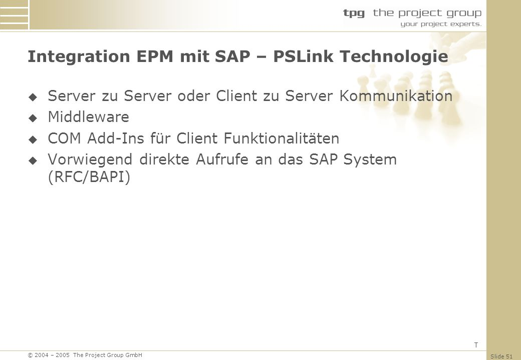 © 2004 – 2005 The Project Group GmbH Slide 51 Integration EPM mit SAP – PSLink Technologie Server zu Server oder Client zu Server Kommunikation Middle