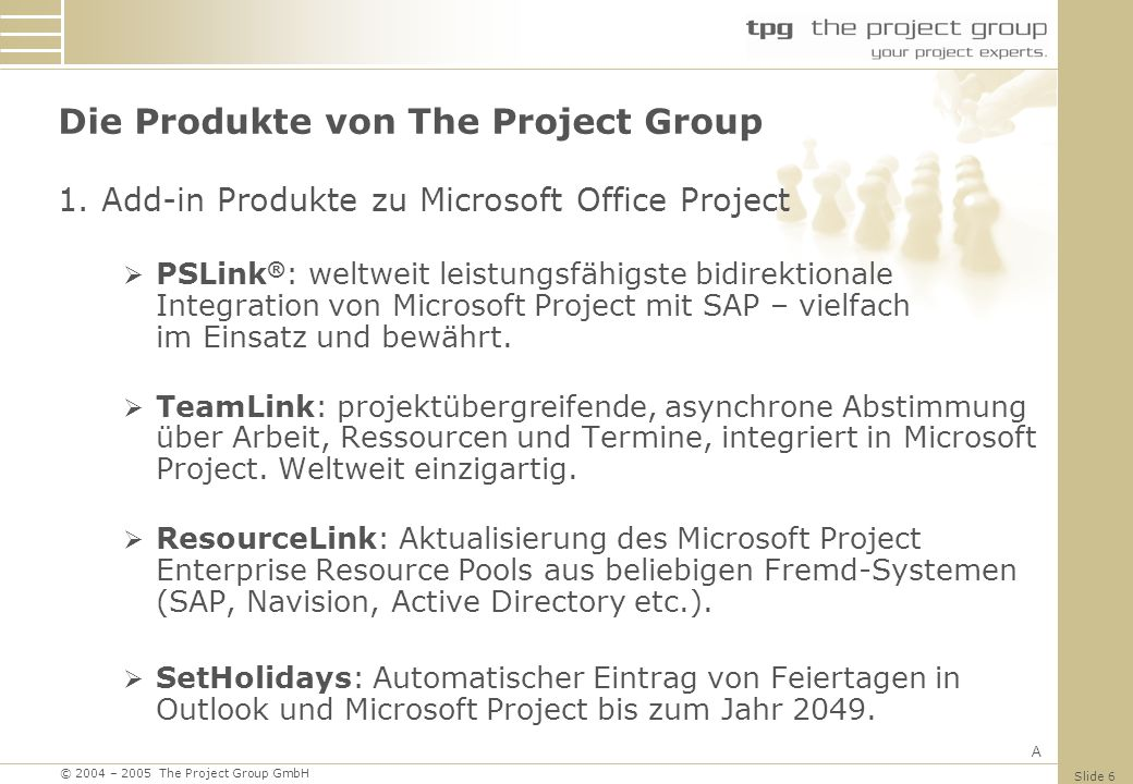 © 2004 – 2005 The Project Group GmbH Slide 7 Die Produkte von The Project Group 2.