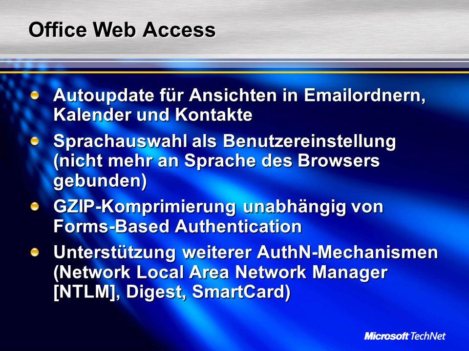 Office Web Access Autoupdate für Ansichten in Emailordnern, Kalender und Kontakte Sprachauswahl als Benutzereinstellung (nicht mehr an Sprache des Browsers gebunden) GZIP-Komprimierung unabhängig von Forms-Based Authentication Unterstützung weiterer AuthN-Mechanismen (Network Local Area Network Manager [NTLM], Digest, SmartCard)