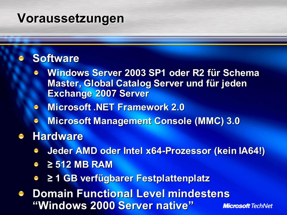 VoraussetzungenSoftware Windows Server 2003 SP1 oder R2 für Schema Master, Global Catalog Server und für jeden Exchange 2007 Server Microsoft.NET Fram