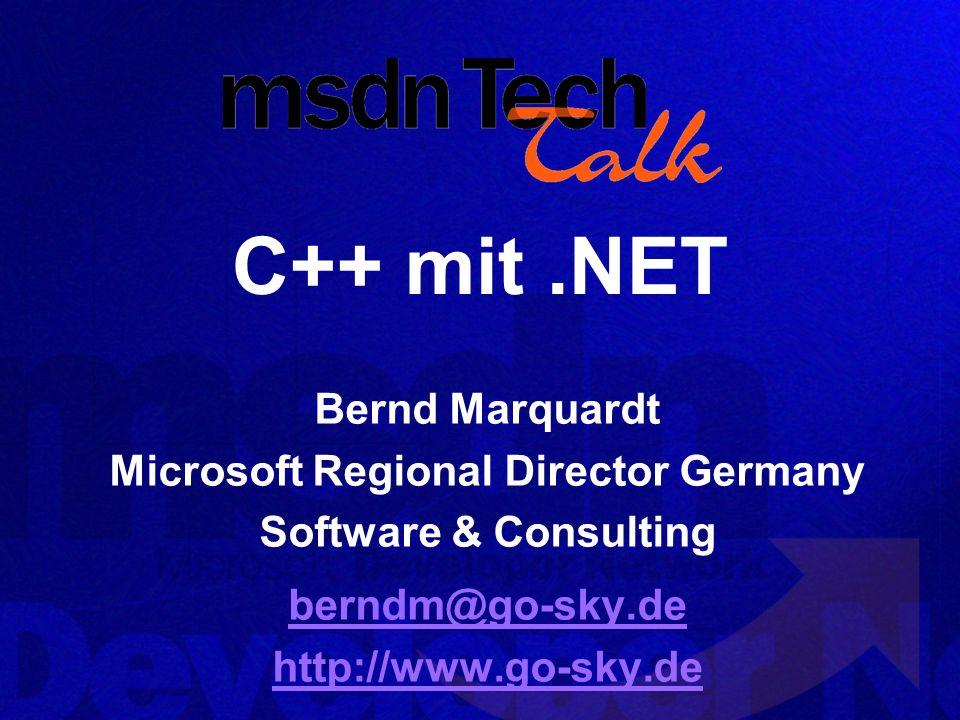 C++ mit.NET Bernd Marquardt Microsoft Regional Director Germany Software & Consulting berndm@go-sky.de http://www.go-sky.de