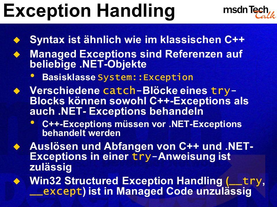 Exception Handling Syntax ist ähnlich wie im klassischen C++ Managed Exceptions sind Referenzen auf beliebige.NET-Objekte Basisklasse System::Exceptio