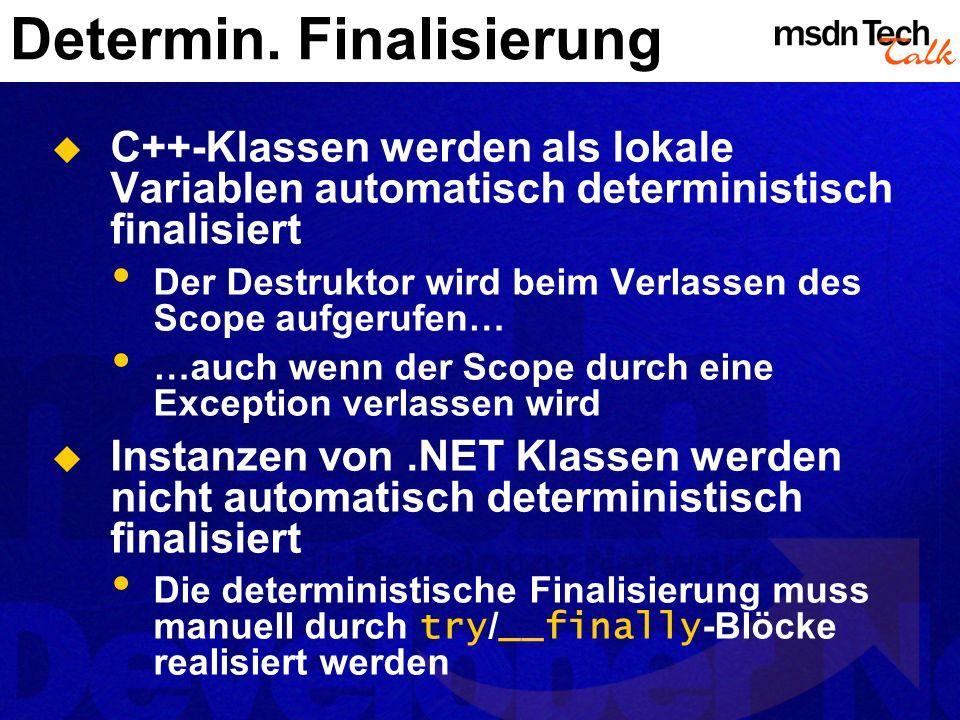 Determin. Finalisierung C++-Klassen werden als lokale Variablen automatisch deterministisch finalisiert Der Destruktor wird beim Verlassen des Scope a