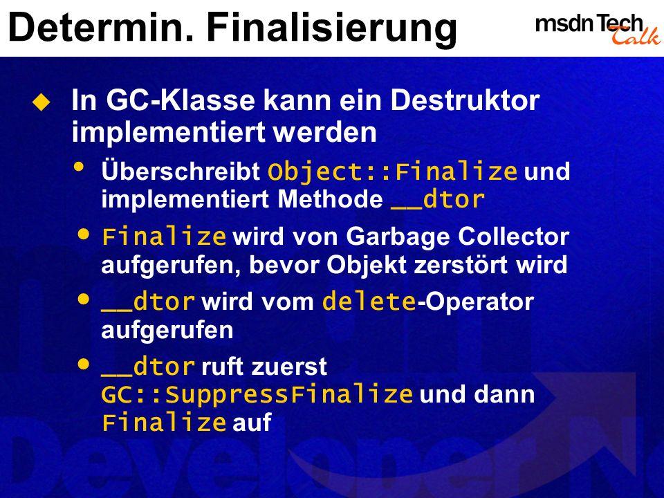 Determin. Finalisierung In GC-Klasse kann ein Destruktor implementiert werden Überschreibt Object::Finalize und implementiert Methode __dtor Finalize