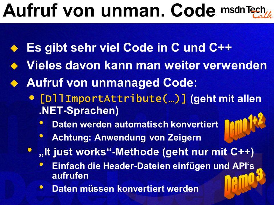 Aufruf von unman. Code Es gibt sehr viel Code in C und C++ Vieles davon kann man weiter verwenden Aufruf von unmanaged Code: [DllImportAttribute(…)] (